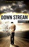 Downstream - Episode 1