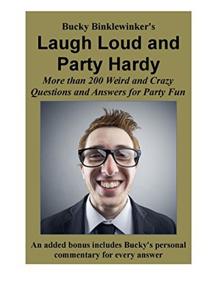 Laugh Loud and Party Hardy: More than 200 Weird and Crazy Questions and Answers for Party Fun