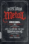 Precious Metal: Decibel Presents the Stories Behind 25 Extreme Metal Masterpieces