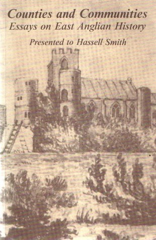 Counties and Communities: Essays on East Anglian History Presented to Hassell Smith