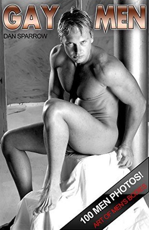 Gay Men Nude Photo Ebook for Kindle Striptease Pictures of Nude Men & Gays: Tasteful nude photography from naked gay men in sensual positions - No Gay Calendar! Gay Sex Photos Kindle Book