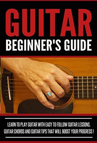 Guitar Beginner\'s Guide: Learn to Play Guitar With Easy to Follow ...