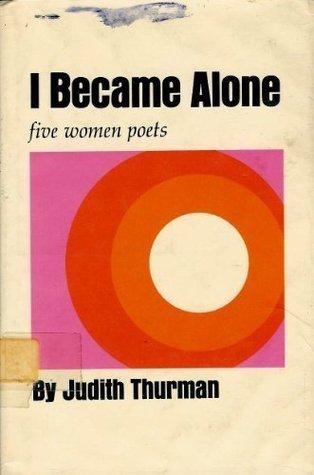 I became alone: five women poets, sappho, louise labe, ann bradstreet, juana ines de la cruz, emily dickinson by Judith Thurman