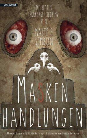 Maskenhandlungen: Die besten Horrorgeschichten von Malte S. Sembten