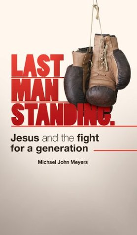 Last Man Standing: Jesus and the fight for a generation