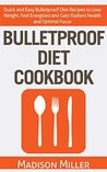 Bulletproof Diet Cookbook: Quick and Easy Bulletproof Diet Recipes to Lose Weight, Feel Energized and Gain Radiant Health and Optimal Focus