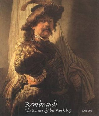 Rembrandt: The Master and His Workshop: Paintings