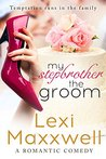My Stepbrother the Groom: A Romantic Comedy (Lexi's Sexy Romantic Comedy Series Book 1)