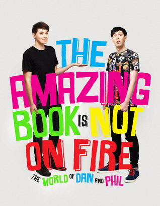 The Amazing Book Is Not On Fire By Daniel Howell