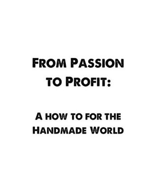From Passion to Profit: A How-To for the Handmade World
