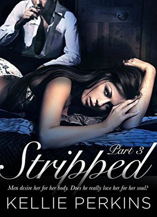 STRIPPED, Part 3(Stripped 3) - Kellie Perkins