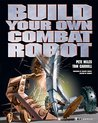 Build Your Own Combat Robot by Pete Miles