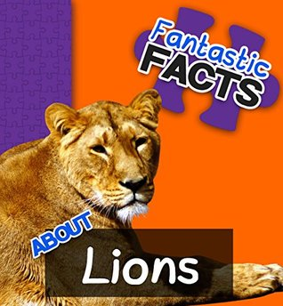 Fantastic Facts About Lions: Illustrated Fun Learning For Kids - Miles Merchant