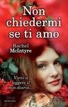Non chiedermi se ti amo by Rachel McIntyre