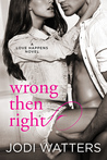 Wrong then Right  (Love Happens, #2)