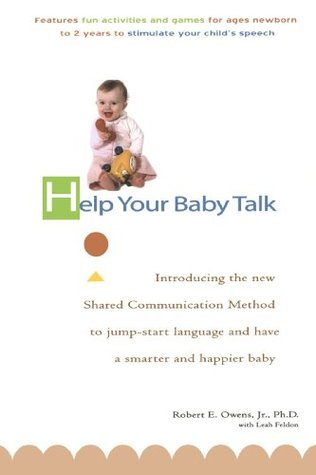 Help Your Baby Talk: Introducing the Shared Communication Methold to Jump Start Language and Have a Smarter, Happier Baby