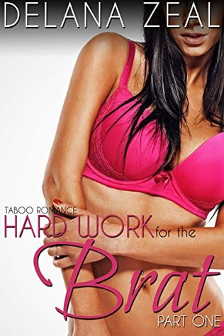 Hard Work for the Brat - Part One: Taboo Romance (Hard Work for the Brat Series Book 1)