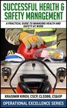 Successful Health And Safety Management: A Practical Guide To Managing Health And Safety At Work (Operational Excellence Series Book 8)