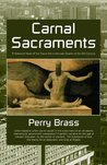 Carnal Sacraments: A Historical Novel of the Future Set in the Last Quarter of the 21st Century, Second Edition