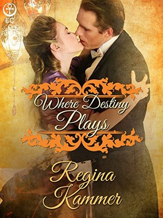 Where Destiny Plays by Regina Kammer