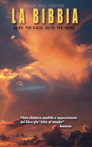 La Bibbia, un po' per gioco, un po' per amore: Una rilettura candida e appassionata del libro piu' letto al mondo
