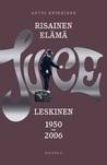 Risainen elämä: Juice Leskinen 1950–2006