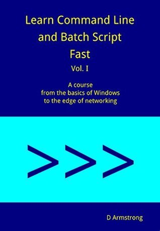 Learn Command Line and Batch Script Fast (A Course from the Basics of Windows to the Edge of Networking, #1)