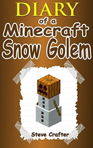 Diary of a Minecraft Snow Golem: An Unofficial Minecraft Diary (Unofficial Minecraft Diaries By Steve Crafter Book 2)
