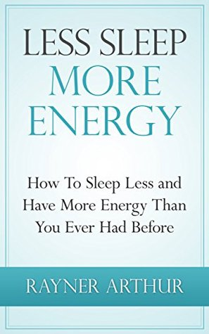Personal Health: LESS SLEEP MORE ENERGY: How To Sleep Less And Have More Energy Than You Ever Had Before