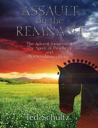 assault-on-the-remnant-the-advent-movement-the-spirit-of-prophecy-and-rome-s-trojan-horse