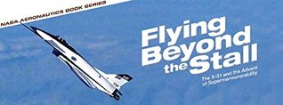 Flying Beyond the Stall: The X-31 and the Advent of Supermanuverability