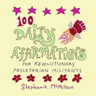 100 Daily Affirmations for Revolutionary Proletarian Militants (Daily Affirmations for Revolutioanry Proletarian Militants Book 1)