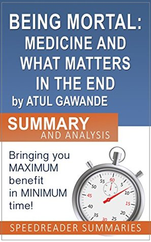 Being Mortal: Medicine and What Matters in the End by Atul Gawande: A Quick Summary and Analysis