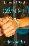 Own Me: Alexander (Pain and Pleasure, #1)