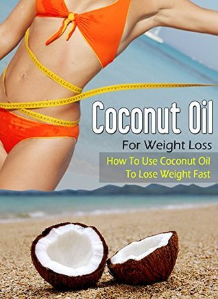 Coconut Oil For Weight Loss: How To Use Coconut Oil To Lose Weight Fast
