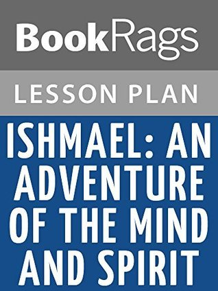 Ishmael: An Adventure of the Mind and Spirit Lesson Plans