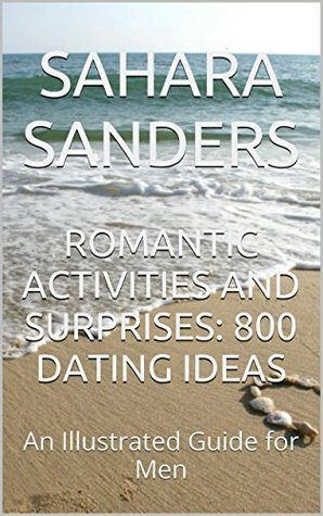 Romantic Activities and Surprises: 800 Dating Ideas (Win the Heart of a Woman of Your Dreams, #7)