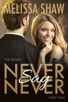 Never Say Never, Part Two (Never Say Never Series #2)