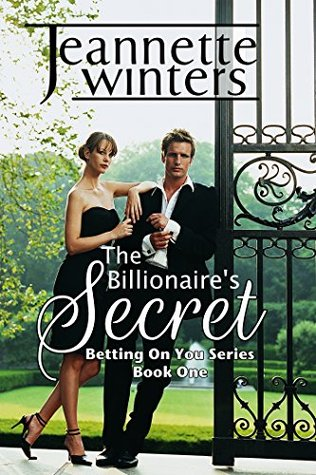 The Billionaire's Secret (Betting on You, #1) by Jeannette Winters