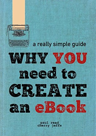 Why You Need To Create An eBook (A Really Simple Guide 1)
