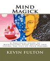 Mind Magick: A Practical Guide to Manifesting Your Desires and Living the Life of Your Dreams.