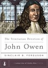 The Trinitarian Devotion of John Owen by Sinclair B. Ferguson