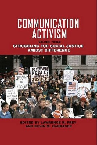 Communication Activism: Vol III Stuggling for Social Justice Amidst Difference