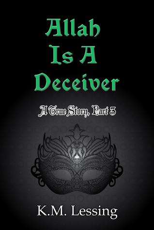 Allah Is A Deceiver (A True Story, Part 3)
