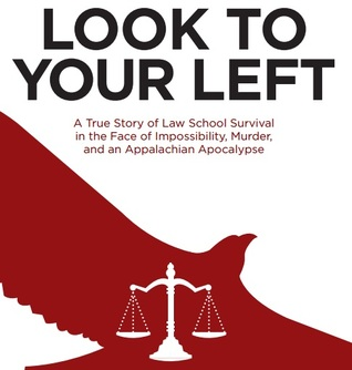 Look to Your Left: A True Story of Law School Survival in the Face of Impossibility, Murder, and an Appalachian Apocalypse