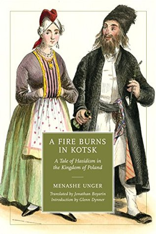 A Fire Burns in Kotsk: A Tale of Hasidism in the Kingdom of Poland