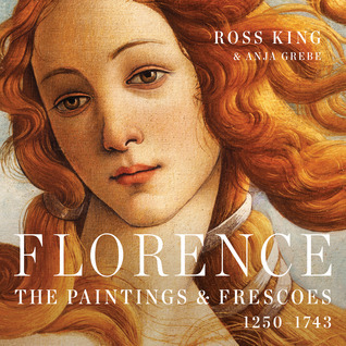 Florence: The Paintings and Frescoes in the City that Invented Art, 1250-1743