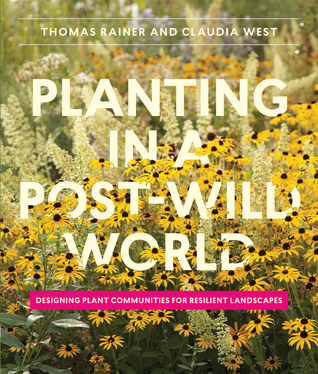 Planting in a Post-Wild World: Designing Plant Communities for Resilient Landscapes