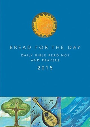 Bread for the Day 2015: Daily Bible Readings and Prayers (Sundays and Seasons)