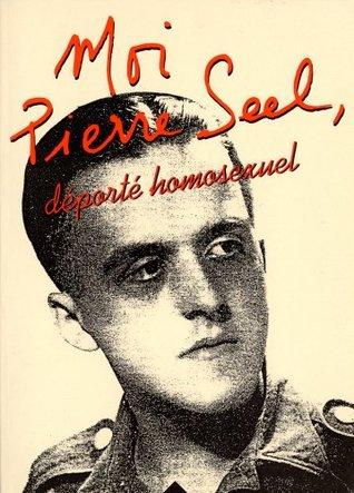 Moi, Pierre Seel, déporté homosexuel : Ecrit en collaboration avec Jean Le Bitoux